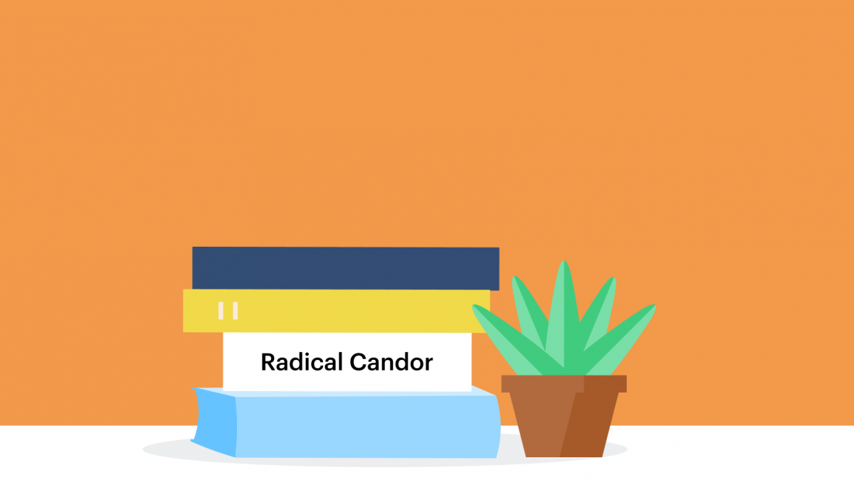 Radical Candor – Helps You Be a Better Boss By Having Better Conversations