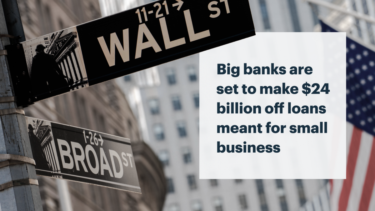 Big banks made 24 billion dollars off loans meant for American Small Business